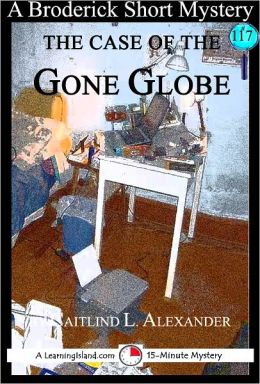 The Case of the Gone Globe: A 15-Minute Broderick Mystery