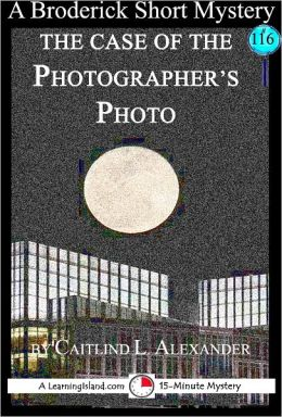 The Case of the Photographer's Photo: A 15-Minute Brodericks Mystery