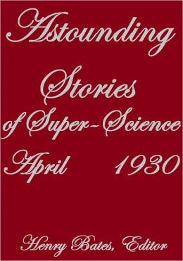 ASTOUNDING STORIES OF SUPER-SCIENCE APRIL 1930