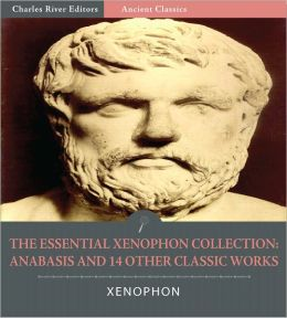 The Essential Xenophon Collection: Anabasis and 14 Other Classic Works (Illustrated)