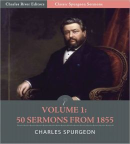 Classic Spurgeon Sermons Volume 1: 50 sermons from 1855 (Illustrated)