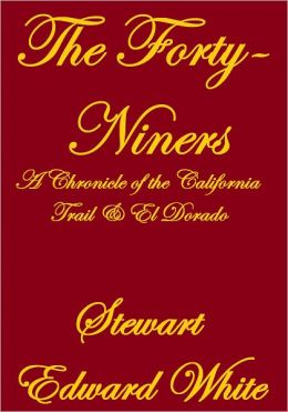 THE FORTY-NINERS, A CHRONICLE OF THE CALIFORNIA TRAIL AND EL DORADO