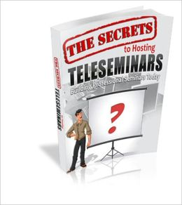 The Secrets To Hosting Teleseminars - Building Professional Seminars Today