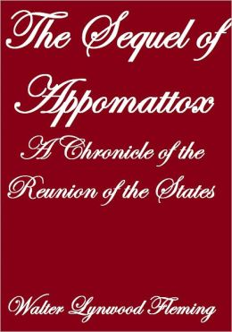 THE SEQUEL OF APPOMATTOX, A CHRONICLE OF THE REUNION OF THE STATES