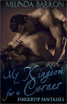My Kingdom for a Corner (BDSM Erotic Romance, Fingertip Fantasies Series))