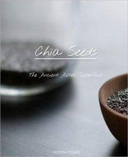 Chia Seeds: The Ancient Aztec Superfood