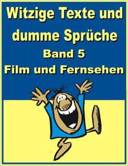 Witzige Texte und dumme Sprueche: Band 5 - Film und Fernsehen
