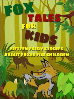 Fox Tales for Kids: Fifteen Fairy Stories About Foxes for Children
