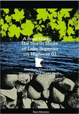 A Road Guide: The North Shoe of Lake Superior on Highway 61: Beaches, Overlooks, and Short Walks