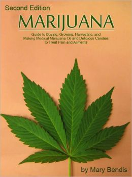 MARIJUANA - Guide to Buying, Growing, Harvesting, and Making Medical Marijuana Oil and Delicious Candies to Treat Pain and Ailments