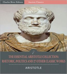 The Essential Aristotle Collection: Rhetoric, Politics, and 27 Other Classic Works