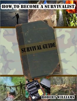 How to Become a Survivalist: Survival Guide