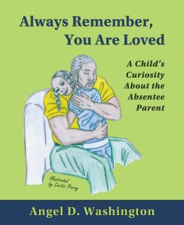 Always Remember, You are Loved: A Child's Curiosity About the Absentee Parent