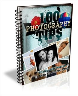 Increase Efficiency & Impressive Results - 100 Great Photography Tips