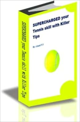 SUPERCHARGED your Tennis skill with Killer Tips