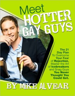 Meet Hotter Gay Guys. The 21 Day Plan To Overcome Your Fear of Rejection, Master the Art of Icebreakers and Snag Guys You Never Thought You Could Get.