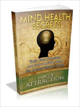 Mind Health Secrets – Train Your Conscious And Subconscious Mind For Greater Mental Health AAA+++