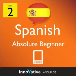 Learn Spanish - Level 2: Absolute Beginner: Volume 1: (Enhanced Version) with Audio
