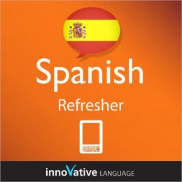 Learn Spanish - Refresher: (Enhanced Version) with Audio