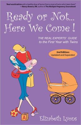 Ready or Not...Here We Come! The REAL Experts' Guide to the First Year with Twins
