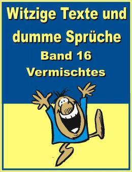 Witzige Texte und dumme Sprueche: Band 16 - Vermischtes