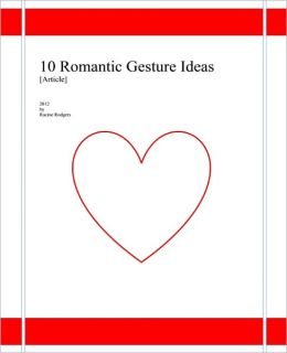 10 Romantic Gesture Ideas [Article]