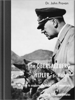 The Obersalzberg - Hitlers Home, A guide to explore the history of a mountain