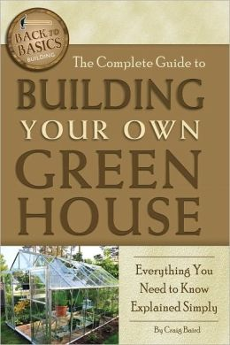 The Complete Guide to Building Your Own Green House