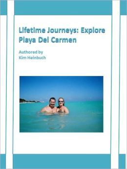 Lifetime Journeys: Explore Playa Del Carmen
