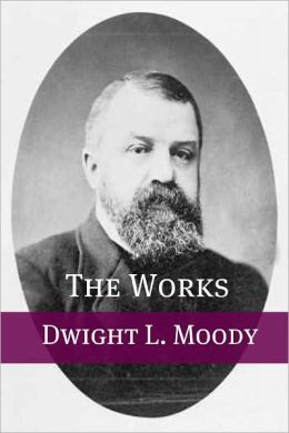 The Works of Dwight Moody