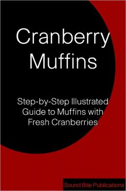 Cranberry Muffins: Step-by-Step Illustrated Guide to Muffins with Fresh Cranberries