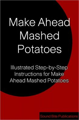 Make Ahead Mashed Potatoes: Illustrated Step-by-Step Instructions for Make Ahead Mashed Potatoes