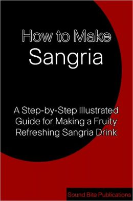 How to Make Sangria: A Step-by-Step illustrated Guide for Making A Fruity Refreshing Sangria Drink