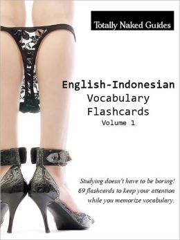 69 English-Indonesian Totally Naked Flashcards: Nude Vocabulary Flash Cards - Vol. 1