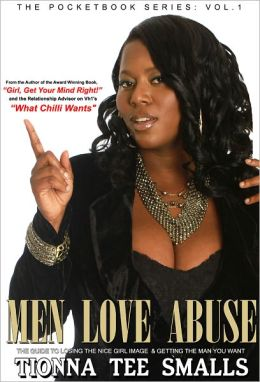 Men Love Abuse: The Guide to Losing the Nice Girl Image & Getting the Man You Want
