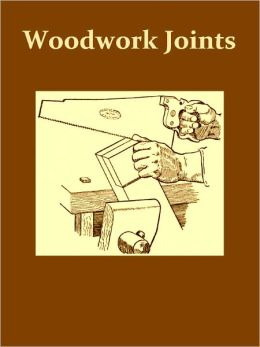 Woodwork Joints, How They Are Set Out, How Made and Where Used [Illustrated]