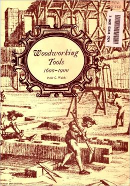 Woodworking Tools, 1600–1900 [Illustrated]