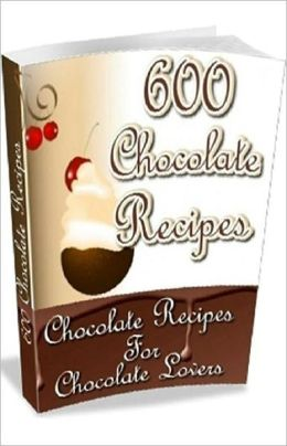 Quick and Easy Cooking Recipes - 600 Chocolate Recipes - pure chocolate satisfaction for chocolate lovers ..
