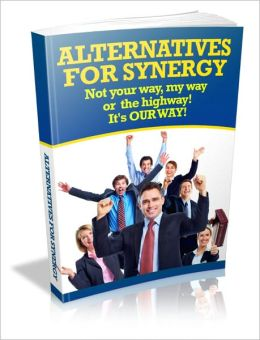 Forward-Thinking - Alternatives For Synergy - Not Your Way, My Way Or The Highway! It's OUR WAY!