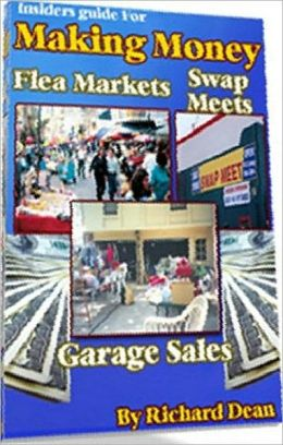 Consumer Guides eBook - Making Money At Garage Sale, Swap Meet, Flea Market - What Is it about These type of bargan events?