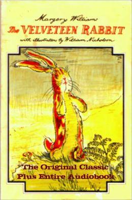 THE VELVETEEN RABBIT [Deluxe Edition] The Complete & Original Classic With Color Illustrations Plus Entire BONUS Audio Narration