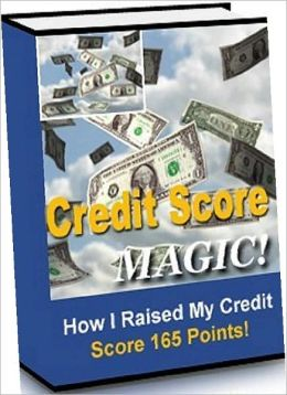 Credit Score Magic eBook - How I Raised My Credit Score 165 Points in 3 Months ..