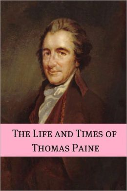 The Life and Times of Thomas Paine