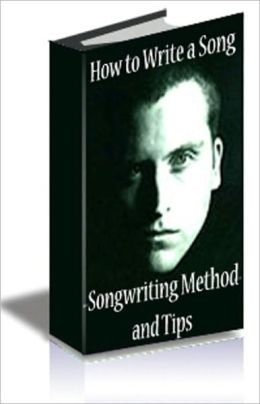How to Write a Song: Songwriting Method and Tips