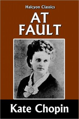 At Fault by Kate Chopin [Unabridged Edition]