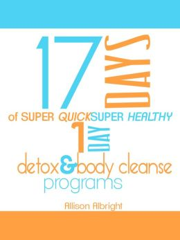17 Days Of Super Quick Super Healthy 1 Day Detox & Body Cleanse Programs