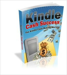 Moneymaking - Kindle Cash Success - The Kindle Cash Making Machine