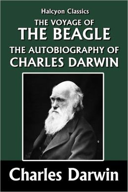 The Voyage of the Beagle and the Autobiography of Charles Darwin