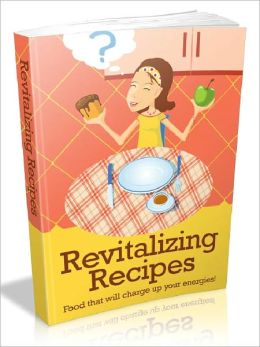 Revitalizing Recipes - Food That Will Charge Up Your Energies
