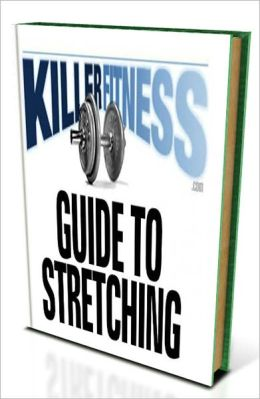 Killer Fitness Guide To Stretching: Flexibility, How Stretching Improves Flexibility, Types of Stretching, Safety Guidelines, The Exercises, Upper Body Neck, Shoulders/Arms, Torso & Back, Chest, Lower Body Hamstrings & Quadriceps, Calves & Ankles, more...